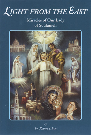 Light from the East - Miracles of Our Lady of Soufanieh